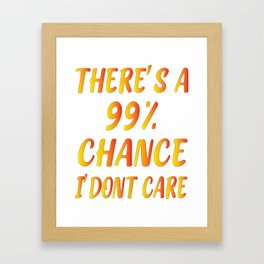 There's A 99% Chance I Don't Care T-Shirts, Men's Unisex , gift Framed Art Print