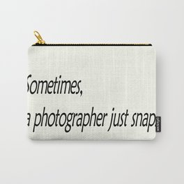 Sometimes, a photographer just snaps! Carry-All Pouch