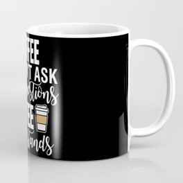 Coffee Doesn't Ask Silly Questions Coffee Understands Coffee Mug