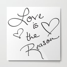 Love is the Reason - Positive Quote Typography Metal Print