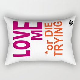 LOVE ME or DIE TRYING Rectangular Pillow