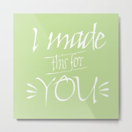 I made this for you (Green) Metal Print