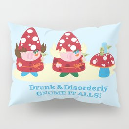 Drunk and Disorderly Gnome It Alls Pillow Sham