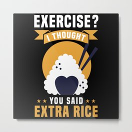 EXERCISE? I THOUGHT YOU SAID EXTRA RICE Metal Print