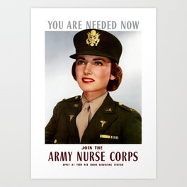 You Are Needed Now -- Join The Army Nurse Corps Art Print