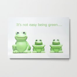 Its not easy being green Metal Print