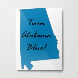 Turn Alabama Blue! Vote Democrat liberal midterms 2018 Metal Print