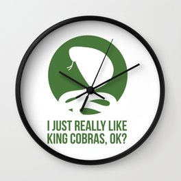 I JUST REALLY LIKE KING COBRAS OK Wall Clock