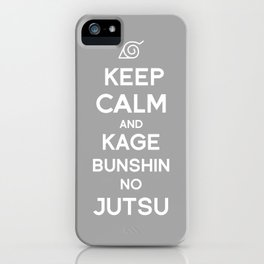 Keep Calm and Kage Bushin No Jutsu iPhone Case