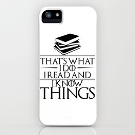 I Read and I Know Things Gift for Book Lovers iPhone Case