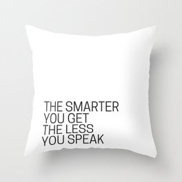The Smarter You Get The Less You Speak Throw Pillow