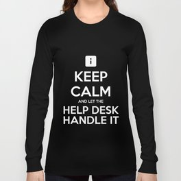 Keep Calm And Let The Help Desk Handle It  Long Sleeve T-shirt