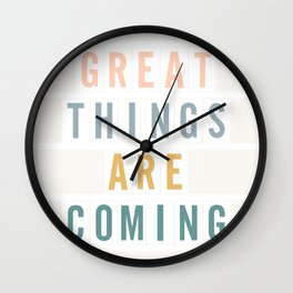 Great Things Are Coming (color) Wall Clock