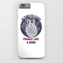 Not Fragile Like A Flower Fragile Like A Bomb Feminist gift T-Shirt T-Shirt iPhone Case