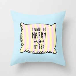 I want to marry my bed Throw Pillow