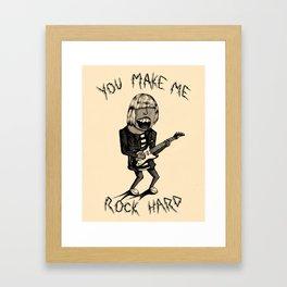 You Make Me Rock Hard Framed Art Print