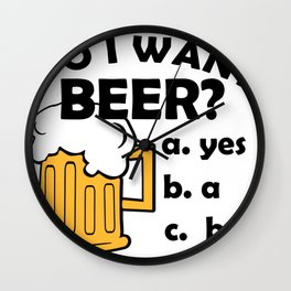 Do I Want Beer Funny Beer Drinker Wall Clock