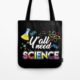 Y'all Need Science Tote Bag