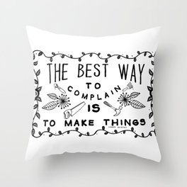 The Best Way To Complain Is To Make Things Throw Pillow