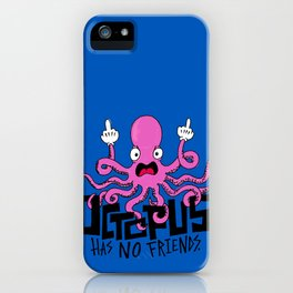 Octopus Has No Friends iPhone Case