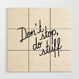 Don't stop, do stuff Wood Wall Art