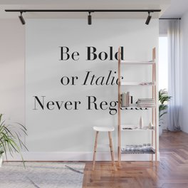 be bold or italic Wall Mural