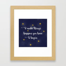 To Make Things Happens You Have to Begin Framed Art Print