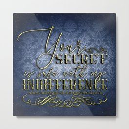 Your secret is safe with my indifference Metal Print