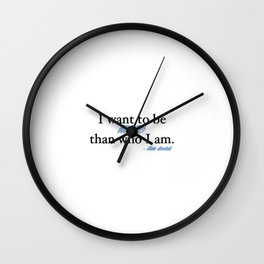 I want to be more than who I am. - Kate Beckett Wall Clock