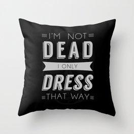 Dress Like Dead Throw Pillow