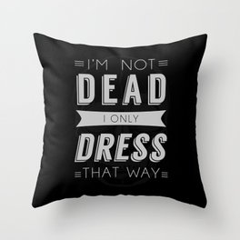 Dress Like Dead Throw Pillow