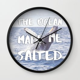 The Ocean Made Me Salted Wall Clock
