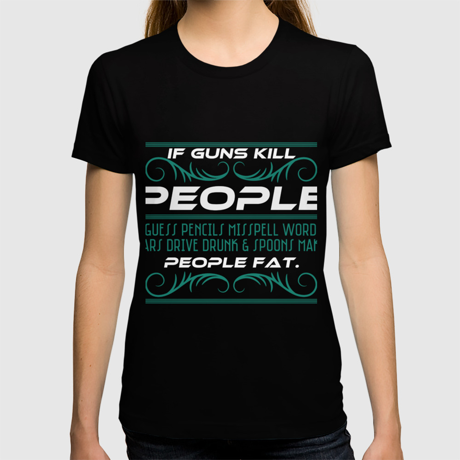 7a2bb9416 If Guns Kill People I Guess Pencils Mispell Words Cars Drive Drunk & Spoons  Make People Fat T-shirt T-shirt