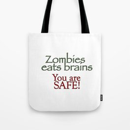 Zombies eats brains you are safe quote Tote Bag