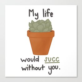 My life would succ without you. Canvas Print