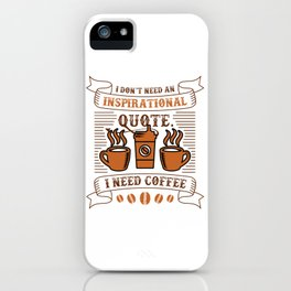 Coffee or Inspirational Quote iPhone Case