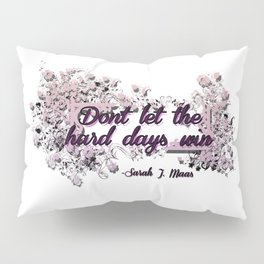 Don't let the hard days win - ACOMAF Pillow Sham