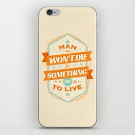 A MAN WHO WON'T DIE FOR SOMETHING IS NOT FIT TO LIVE iPhone Skin