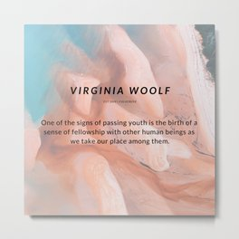 Virginia Woolf Quote : One of the signs of passing youth is the birth of a sense of fellowship Metal Print