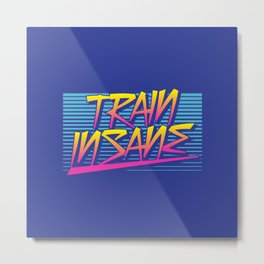 Train Insane Retro Metal Print
