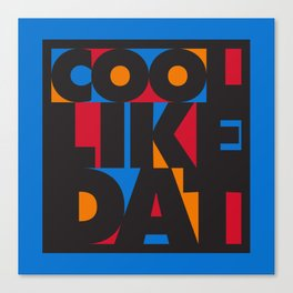 Cool Like Dat - Blue Canvas Print