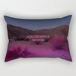 You Deserve Worse Rectangular Pillow