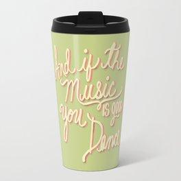 And if the Music is good you Dance Travel Mug