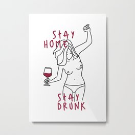 Stay Home Stay Drunk Metal Print