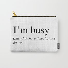 I'm busy, I do have time, just not for you. Carry-All Pouch