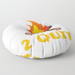 """""""2 Lit 2 Quit"""" funny and hilarious tee design. Made perfectly as naughty gift to your friends too!  Floor Pillow"""