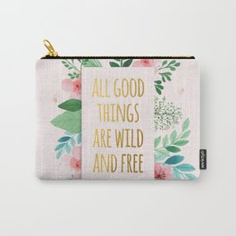 All Good Things are Wild and Free Faux Gold Quote with Flowers Carry-All Pouch