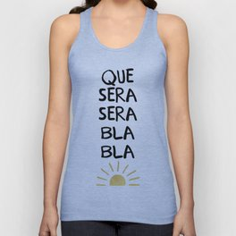 QUE SERA SERA BLA BLA - music lyric quote Unisex Tank Top