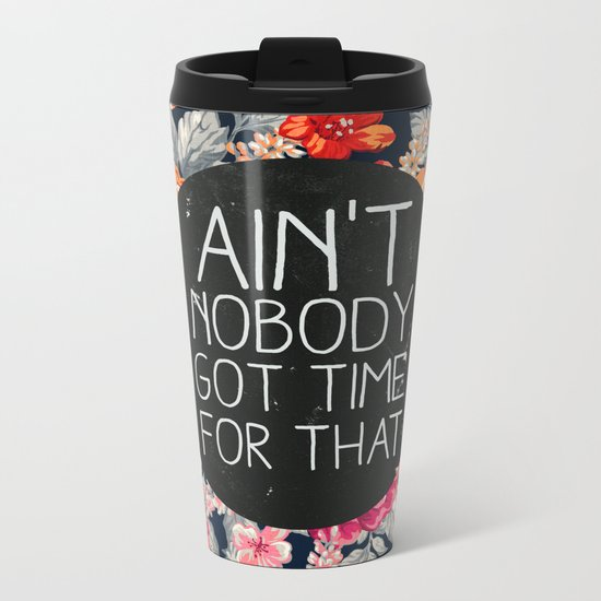 Ain't Nobody Got Time For That Metal Travel Mug