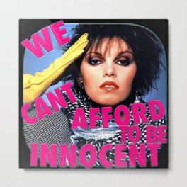We can't afford to be innocent Metal Print